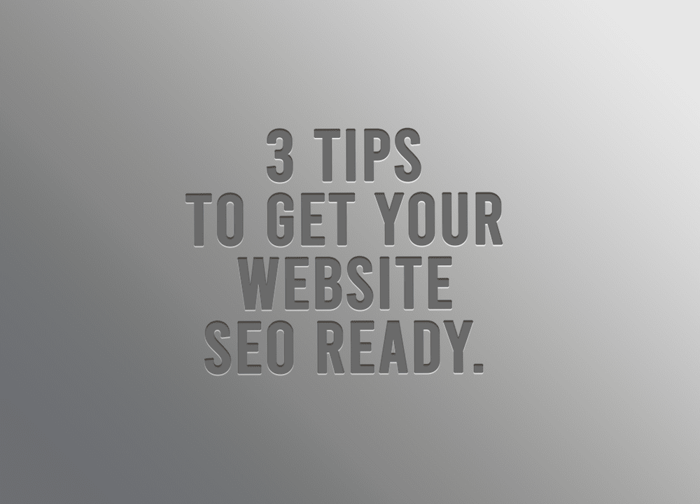 3 Tips To Get Your Website SEO Ready