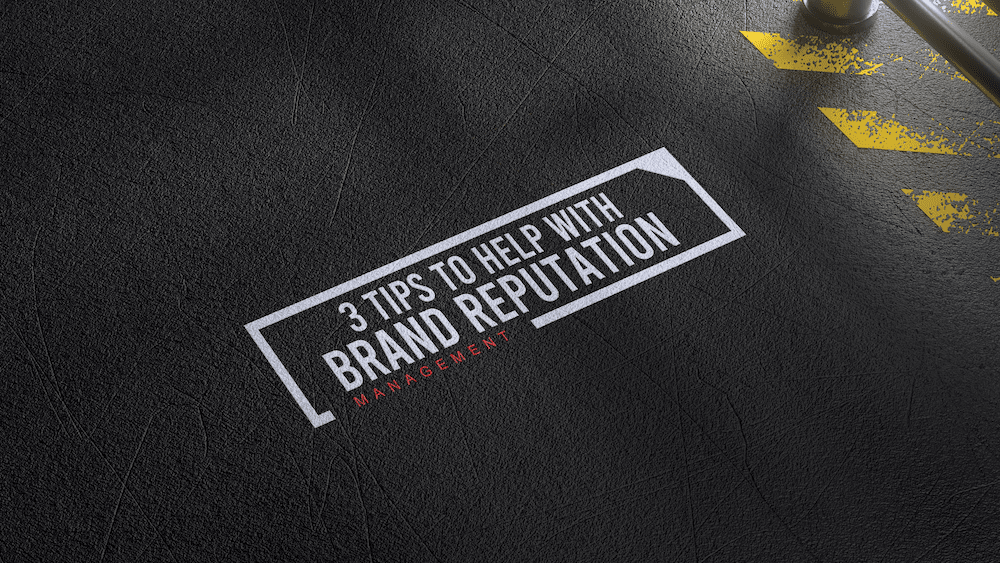3 Tips To Help With Brand Reputation Management