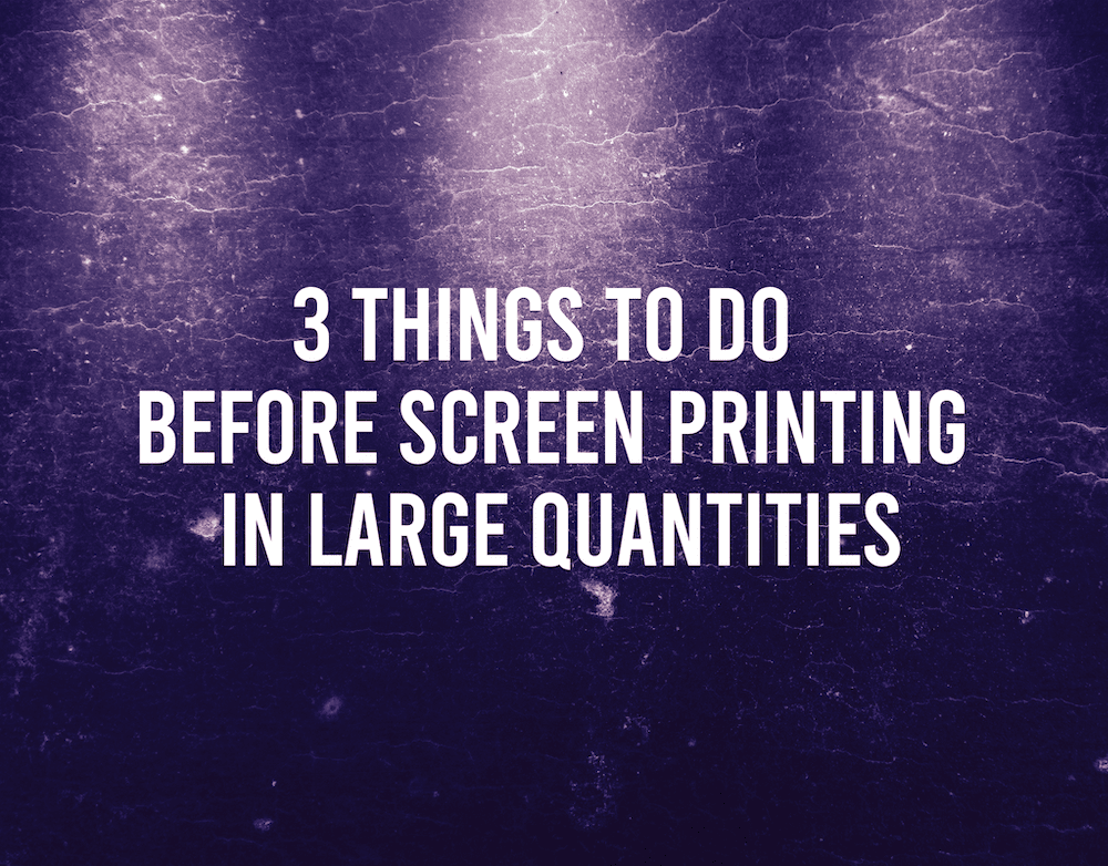 3 Things To Do Before Screen Printing In Large Quantities