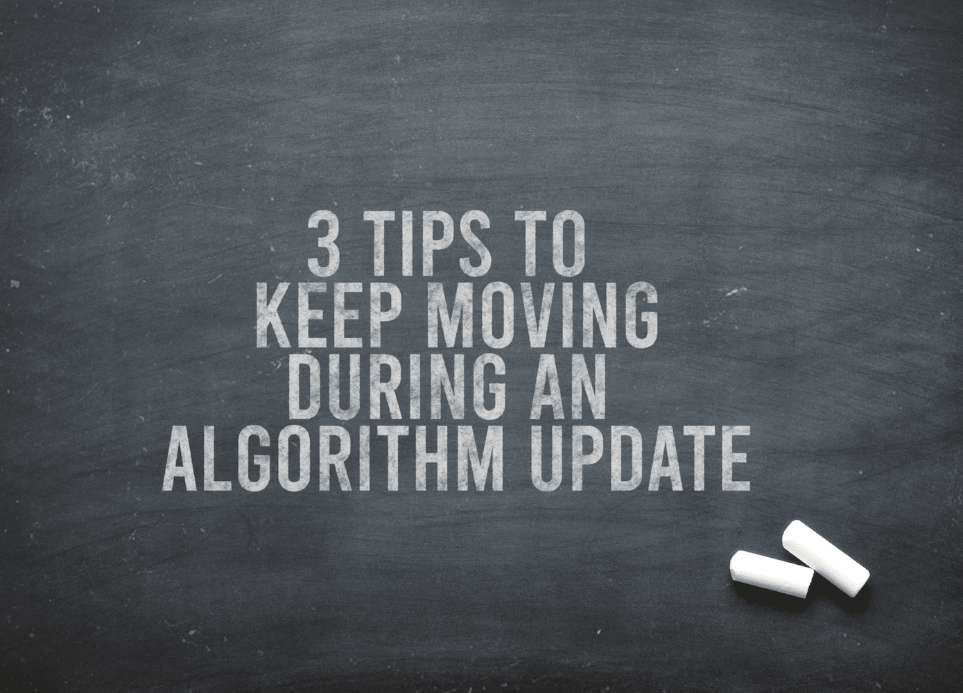 3 Tips How To Keep Moving During An Algorithm Update