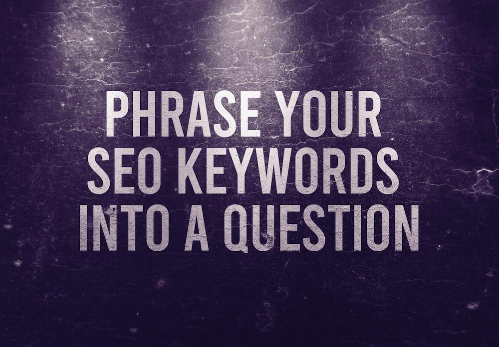 Phrase Your SEO Keywords Into A Question