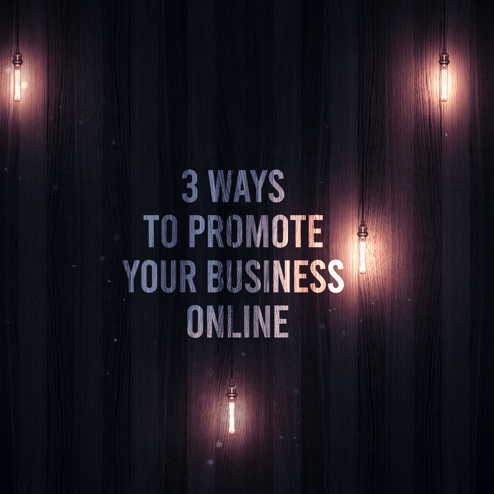 3 Ways To Promote Your Business Online
